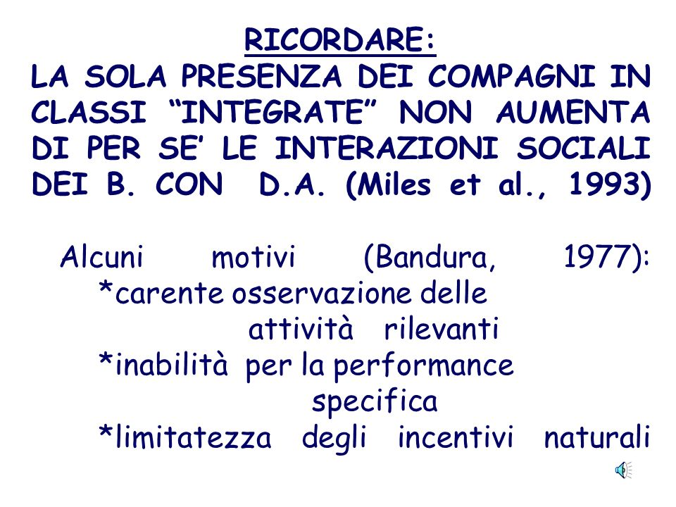 RICORDARE: LA SOLA PRESENZA DEI COMPAGNI IN CLASSI INTEGRATE NON AUMENTA DI PER SE' LE INTERAZIONI SOCIALI DEI B.