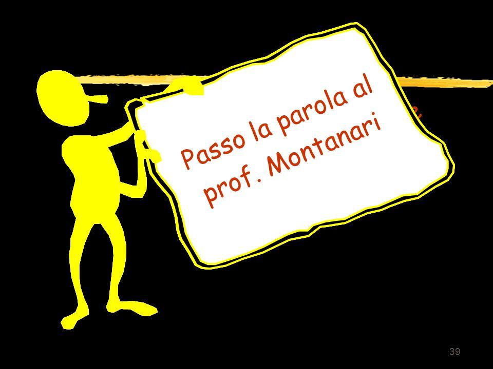 Grazie per la Passo la parola al prof. Montanari cortese attenzione