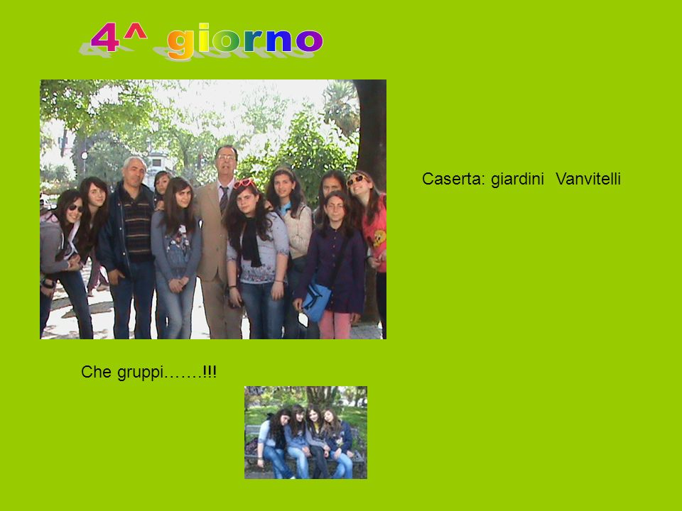 4^ giorno Caserta: giardini Vanvitelli Che gruppi…….!!!