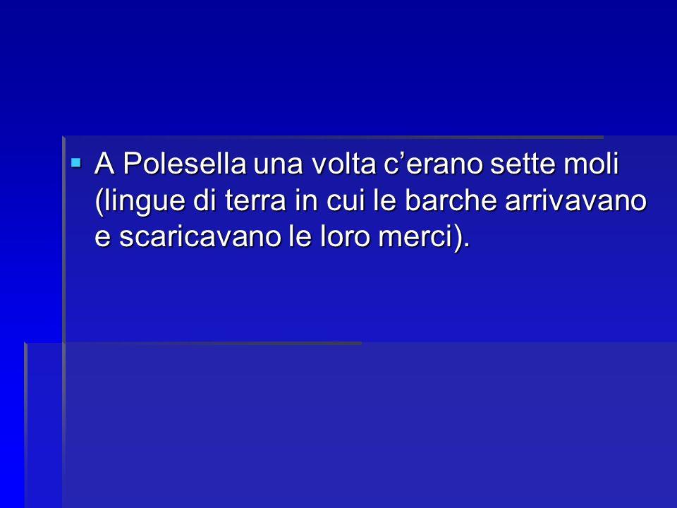 A Polesella una volta c'erano sette moli (lingue di terra in cui le barche arrivavano e scaricavano le loro merci).