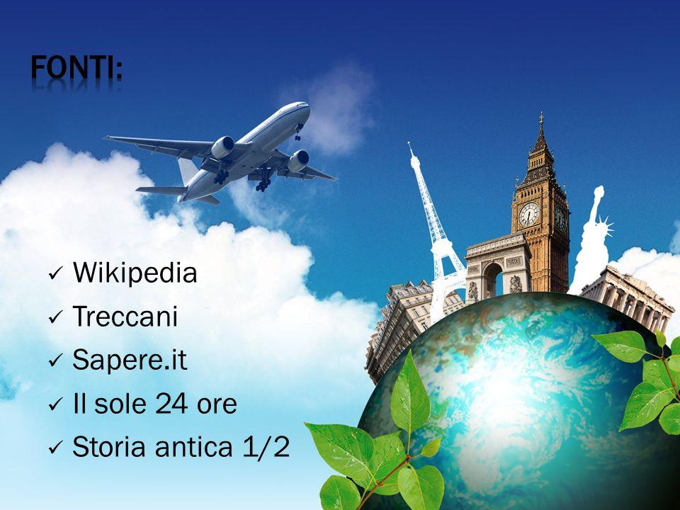 Fonti: Wikipedia Treccani Sapere.it Il sole 24 ore Storia antica 1/2