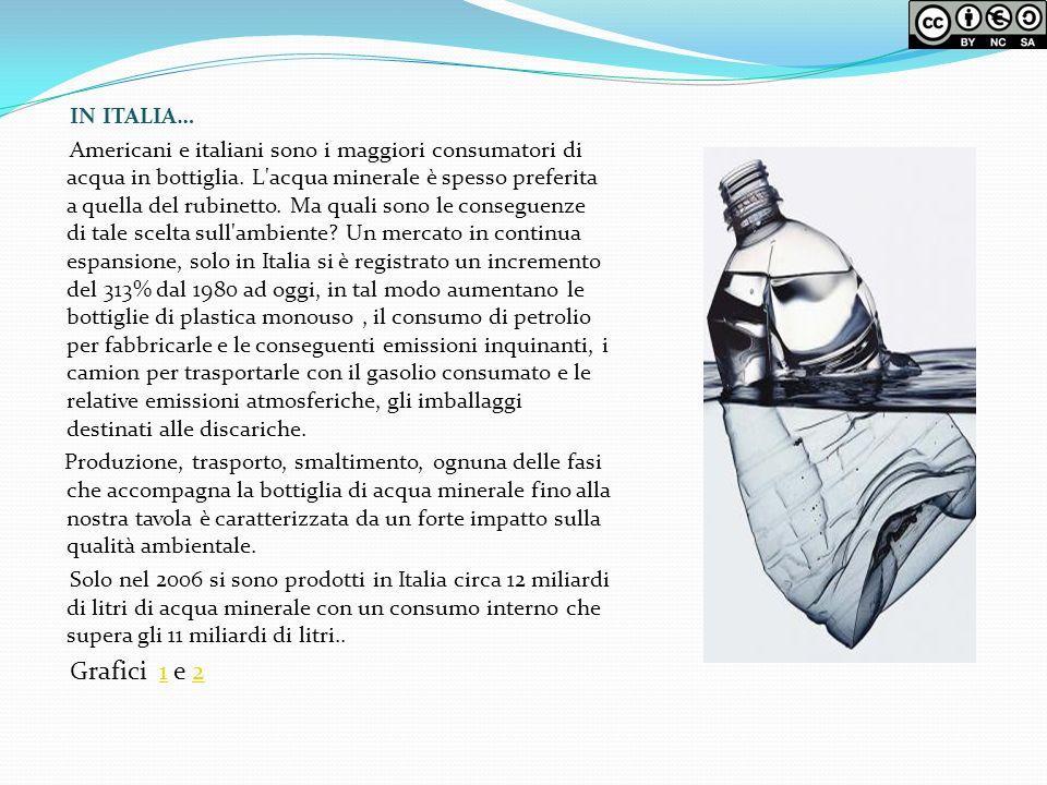 IN ITALIA… Americani e italiani sono i maggiori consumatori di acqua in bottiglia.