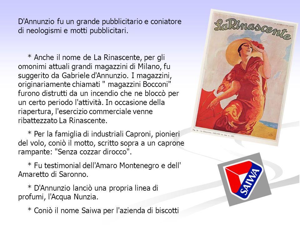 D Annunzio fu un grande pubblicitario e coniatore di neologismi e motti pubblicitari.