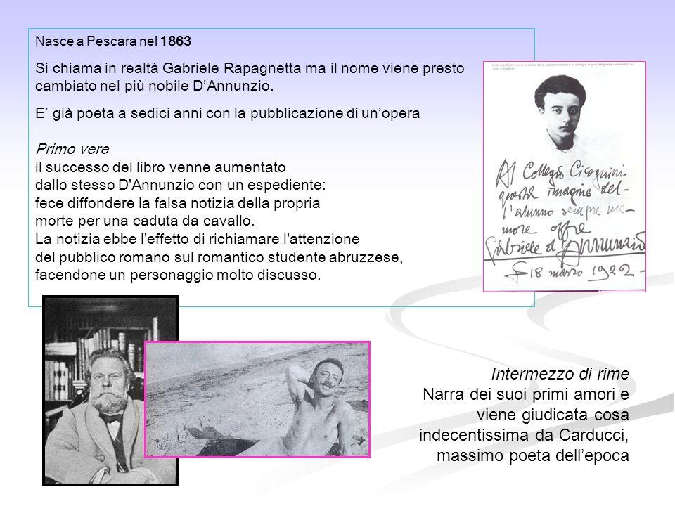 Nasce a Pescara nel 1863 Si chiama in realtà Gabriele Rapagnetta ma il nome viene presto cambiato nel più nobile D'Annunzio.