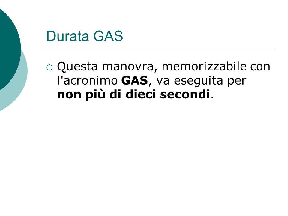 Durata GAS Questa manovra, memorizzabile con l acronimo GAS, va eseguita per non più di dieci secondi.