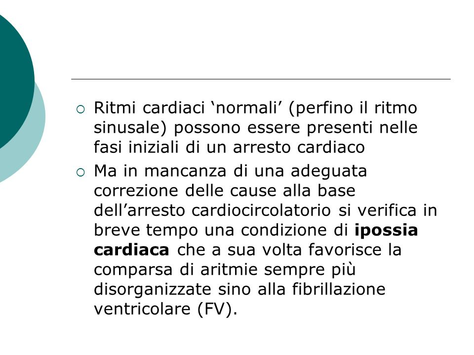 Ritmi cardiaci 'normali' (perfino il ritmo sinusale) possono essere presenti nelle fasi iniziali di un arresto cardiaco
