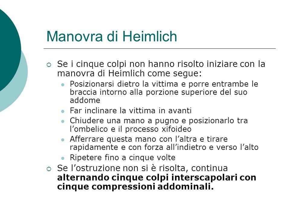 Manovra di Heimlich Se i cinque colpi non hanno risolto iniziare con la manovra di Heimlich come segue:
