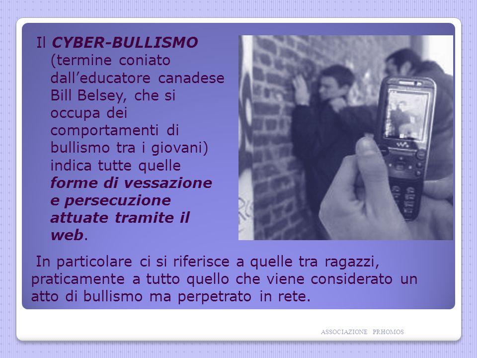 Il CYBER-BULLISMO (termine coniato dall'educatore canadese Bill Belsey, che si occupa dei comportamenti di bullismo tra i giovani) indica tutte quelle forme di vessazione e persecuzione attuate tramite il web.