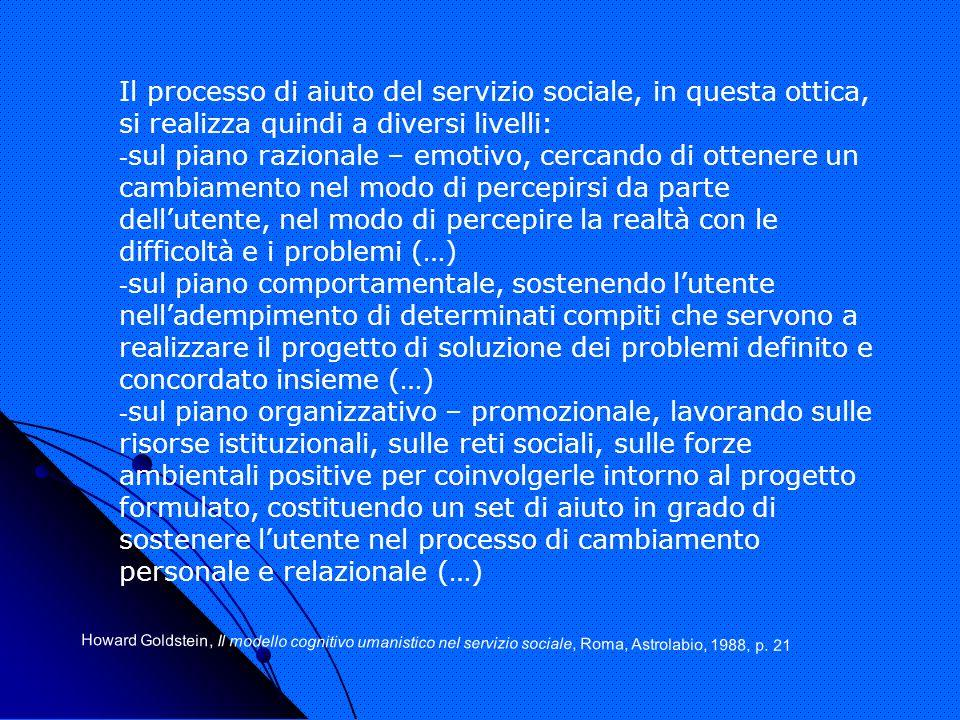 Il processo di aiuto del servizio sociale, in questa ottica, si realizza quindi a diversi livelli: