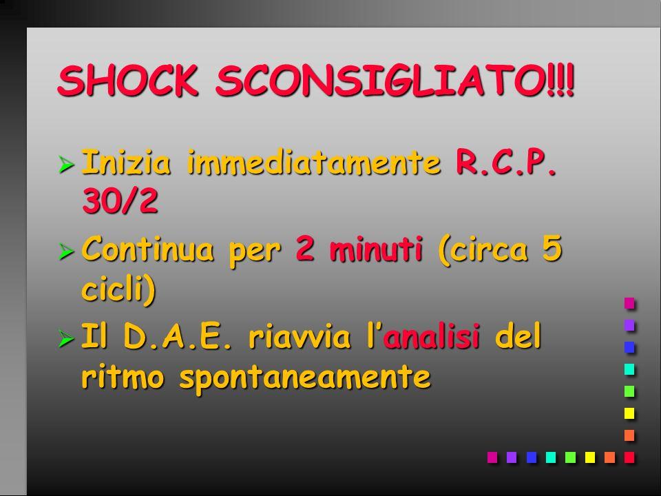 SHOCK SCONSIGLIATO!!! Inizia immediatamente R.C.P. 30/2