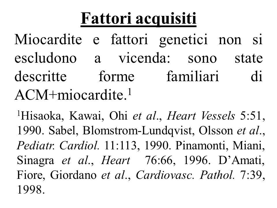 Fattori acquisiti Miocardite e fattori genetici non si escludono a vicenda: sono state descritte forme familiari di ACM+miocardite.1.