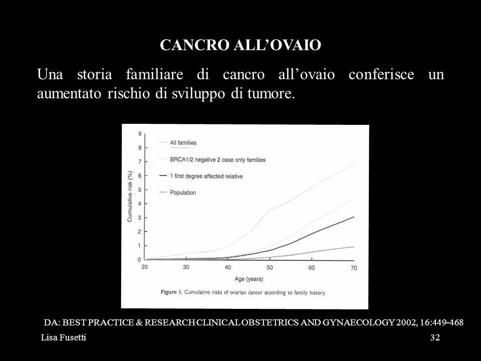 CANCRO ALL'OVAIOUna storia familiare di cancro all'ovaio conferisce un aumentato rischio di sviluppo di tumore.