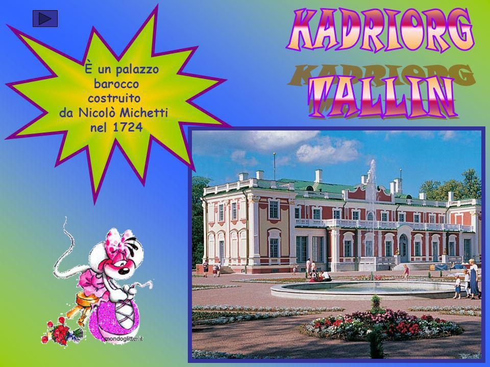 KADRIORG TALLIN È un palazzo barocco costruito da Nicolò Michetti