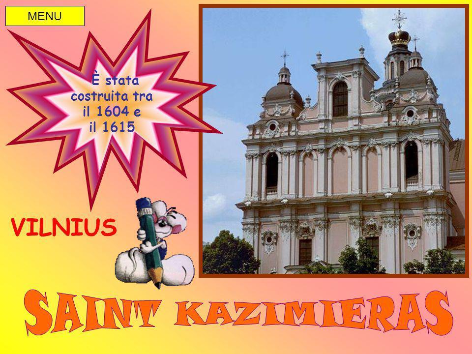 MENU È stata costruita tra il 1604 e il 1615 VILNIUS SAINT KAZIMIERAS