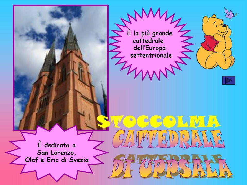 STOCCOLMA CATTEDRALE DI UPPSALA È la più grande cattedrale dell'Europa