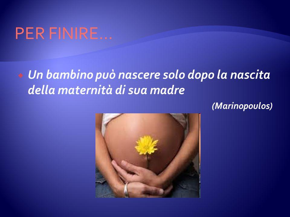 PER FINIRE… Un bambino può nascere solo dopo la nascita della maternità di sua madre (Marinopoulos)
