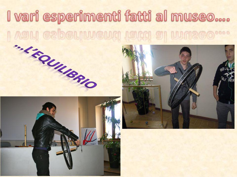 I vari esperimenti fatti al museo….