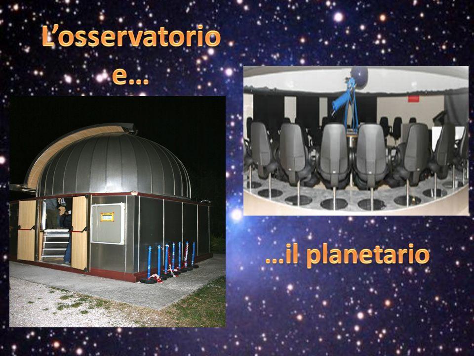 L'osservatorio e… …il planetario