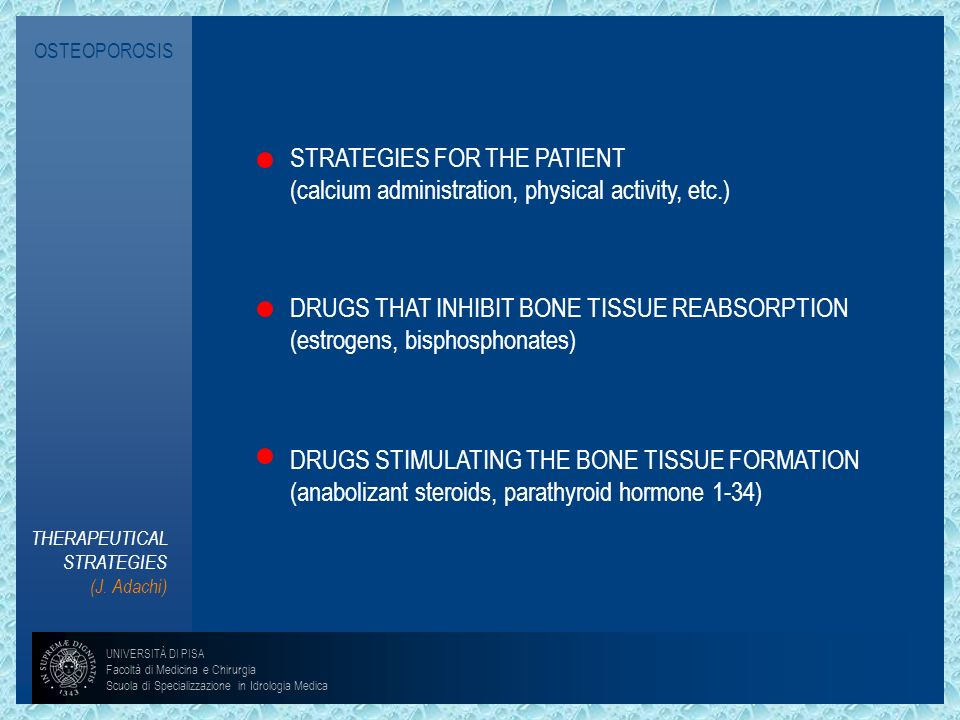 OSTEOPOROSISSTRATEGIES FOR THE PATIENT. (calcium administration, physical activity, etc.) DRUGS THAT INHIBIT BONE TISSUE REABSORPTION.