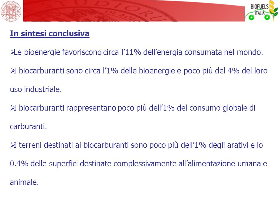 In sintesi conclusivaLe bioenergie favoriscono circa l'11% dell'energia consumata nel mondo.