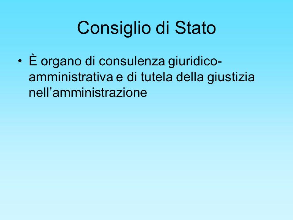 Consiglio di Stato È organo di consulenza giuridico-amministrativa e di tutela della giustizia nell'amministrazione.