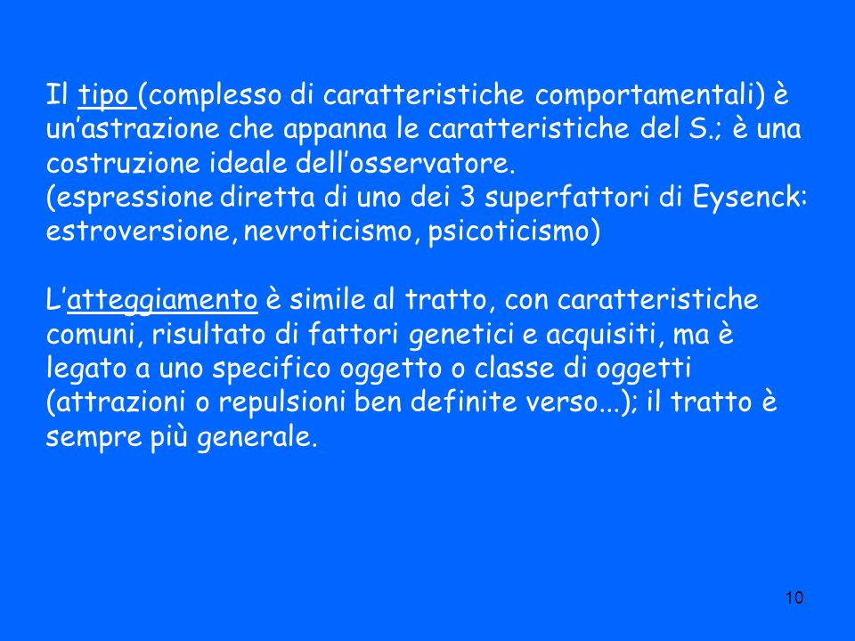 Il tipo (complesso di caratteristiche comportamentali) è un'astrazione che appanna le caratteristiche del S.; è una costruzione ideale dell'osservatore.