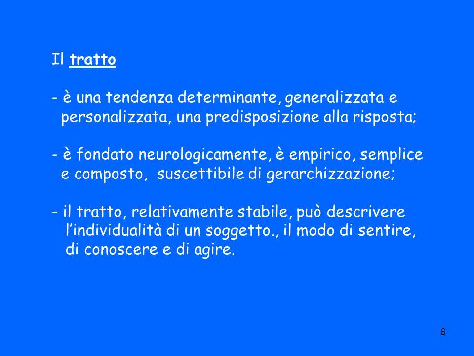Il tratto - è una tendenza determinante, generalizzata e. personalizzata, una predisposizione alla risposta;