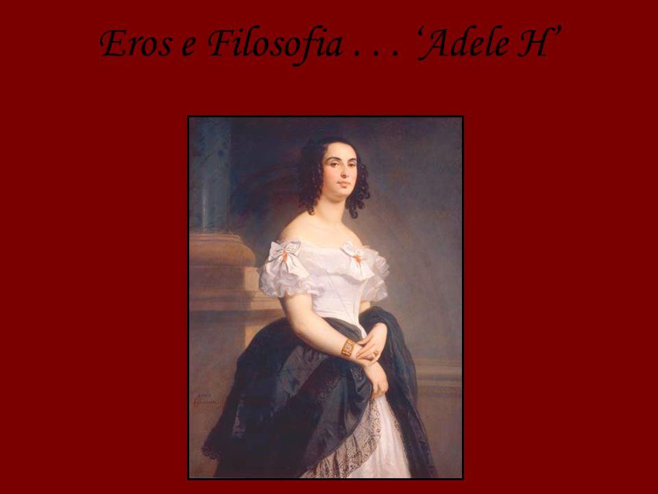 Eros e Filosofia . . . 'Adele H'