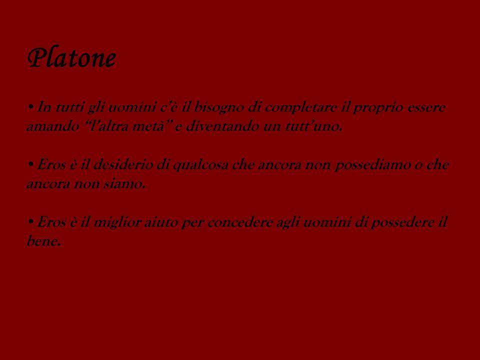 Platone In tutti gli uomini c'è il bisogno di completare il proprio essere. amando l'altra metà e diventando un tutt'uno.