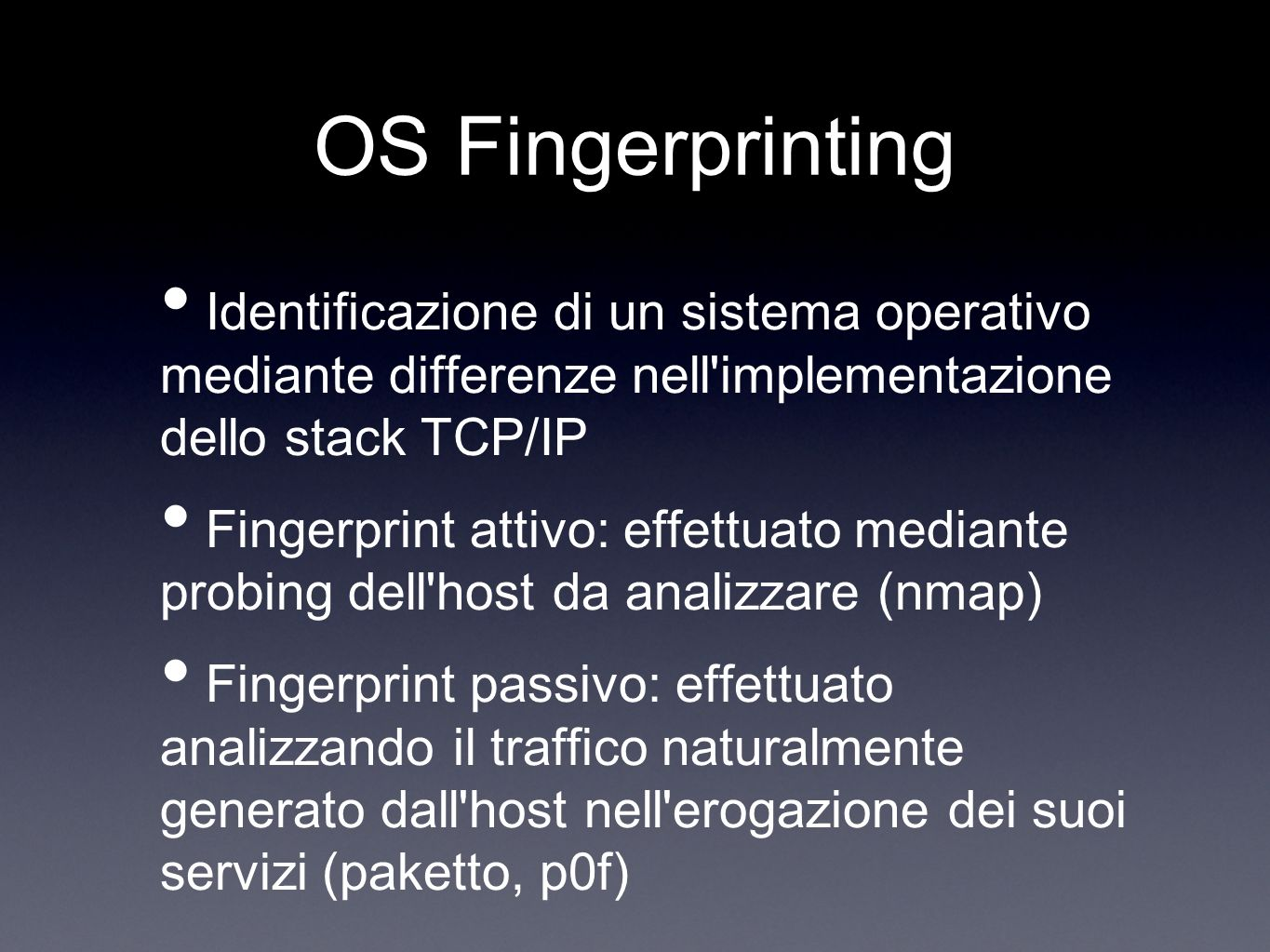 OS FingerprintingIdentificazione di un sistema operativo mediante differenze nell implementazione dello stack TCP/IP.