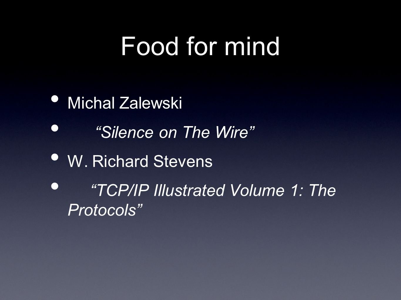 Food for mind Michal Zalewski Silence on The Wire W. Richard Stevens