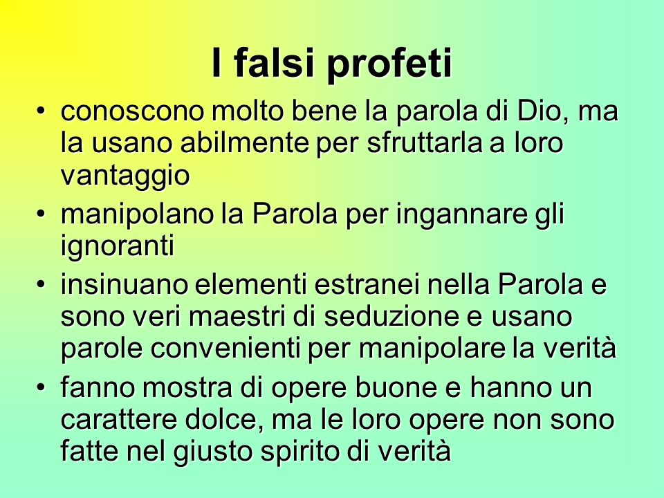 I falsi profeti conoscono molto bene la parola di Dio, ma la usano abilmente per sfruttarla a loro vantaggio.