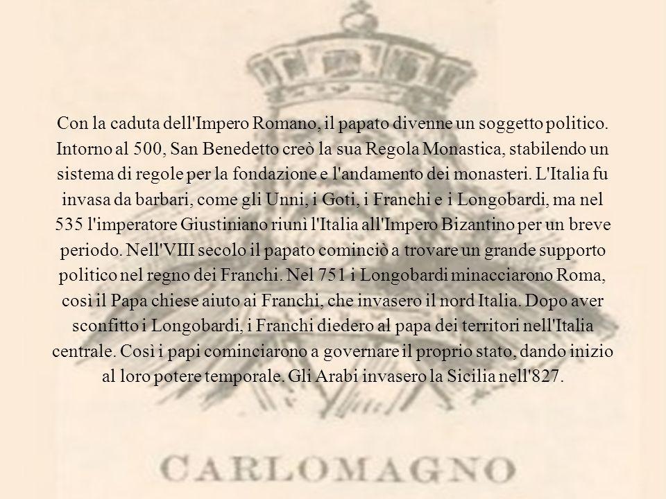 Con la caduta dell Impero Romano, il papato divenne un soggetto politico.