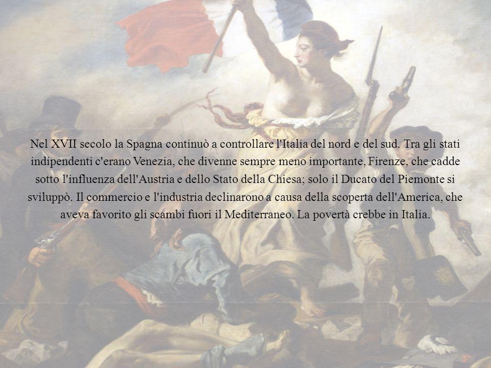 Nel XVII secolo la Spagna continuò a controllare l Italia del nord e del sud.