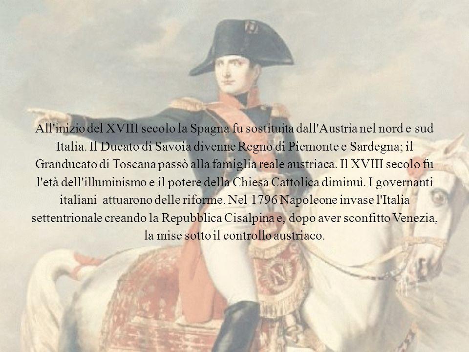 All inizio del XVIII secolo la Spagna fu sostituita dall Austria nel nord e sud Italia.