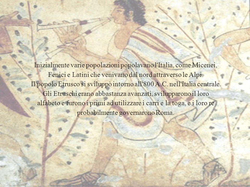 Inizialmente varie popolazioni popolavano l Italia, come Micenei, Fenici e Latini che venivano dal nord attraverso le Alpi.