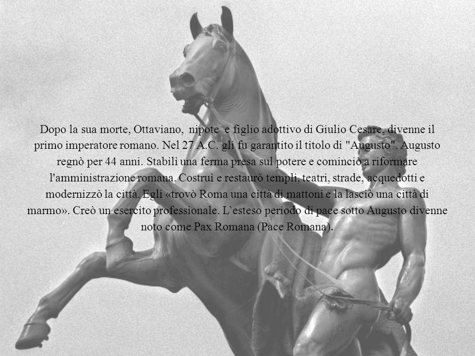 Dopo la sua morte, Ottaviano, nipote e figlio adottivo di Giulio Cesare, divenne il primo imperatore romano.