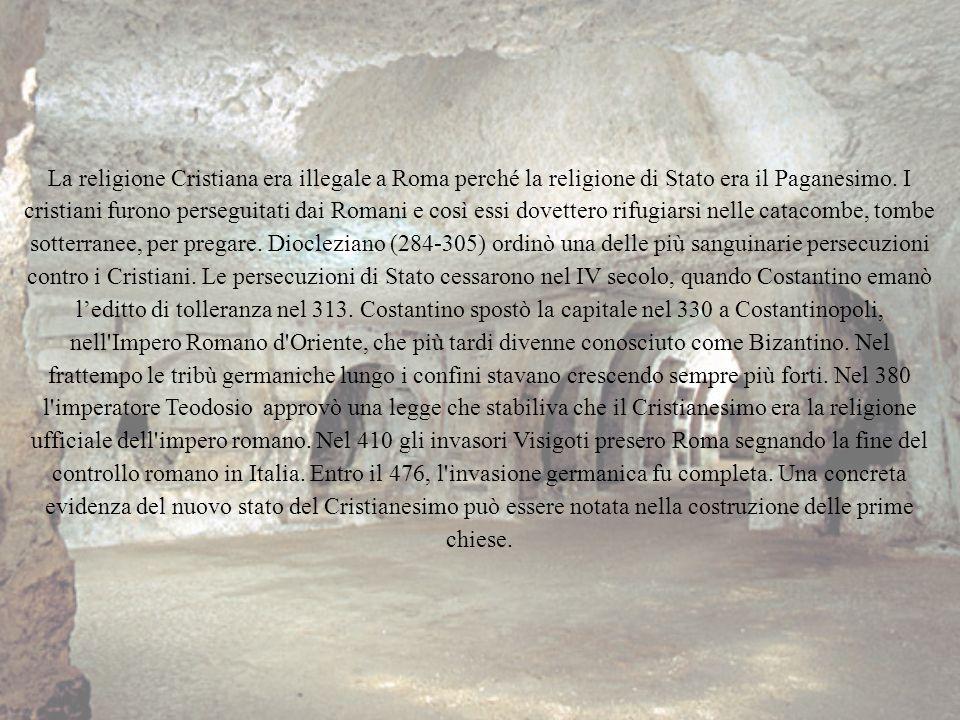 La religione Cristiana era illegale a Roma perché la religione di Stato era il Paganesimo.