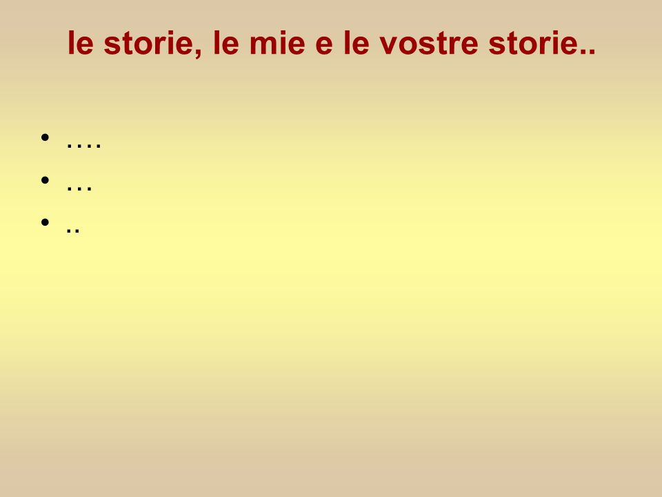 le storie, le mie e le vostre storie..