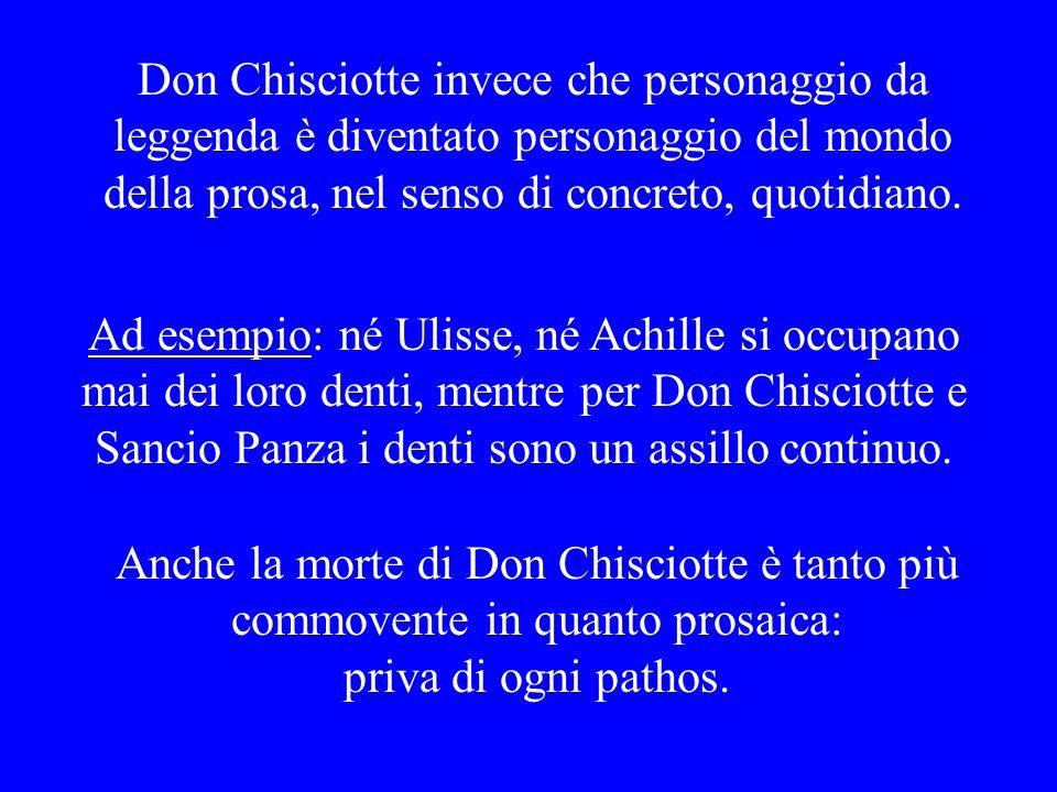 Don Chisciotte invece che personaggio da leggenda è diventato personaggio del mondo della prosa, nel senso di concreto, quotidiano.
