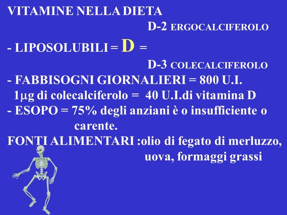 VITAMINE NELLA DIETA D-2 ERGOCALCIFEROLO. - LIPOSOLUBILI = D = D-3 COLECALCIFEROLO. - FABBISOGNI GIORNALIERI = 800 U.I.
