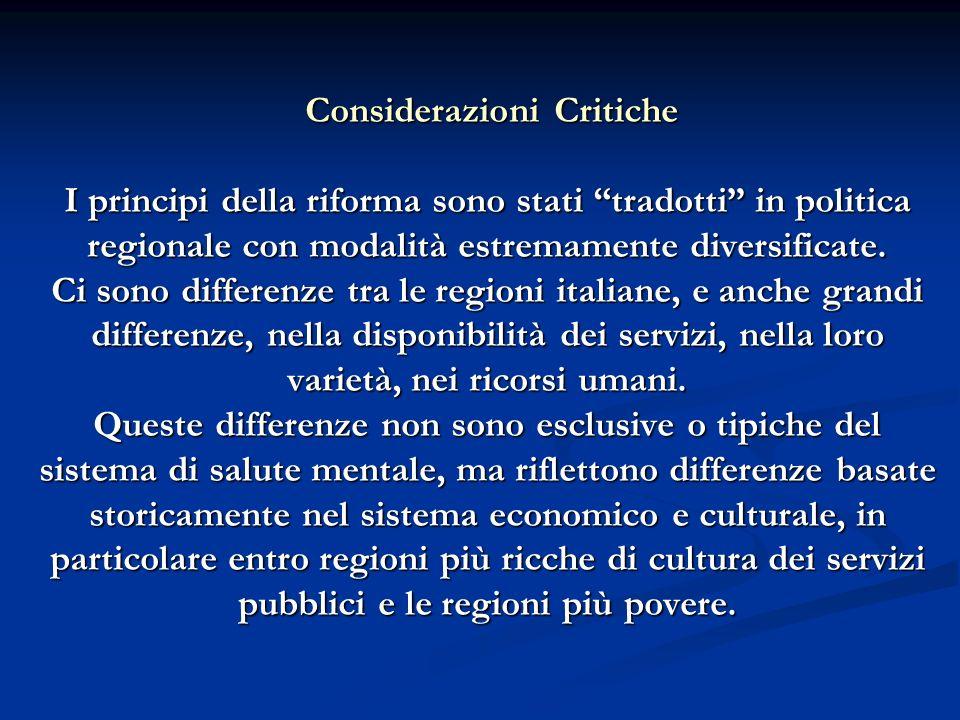Considerazioni Critiche I principi della riforma sono stati tradotti in politica regionale con modalità estremamente diversificate.