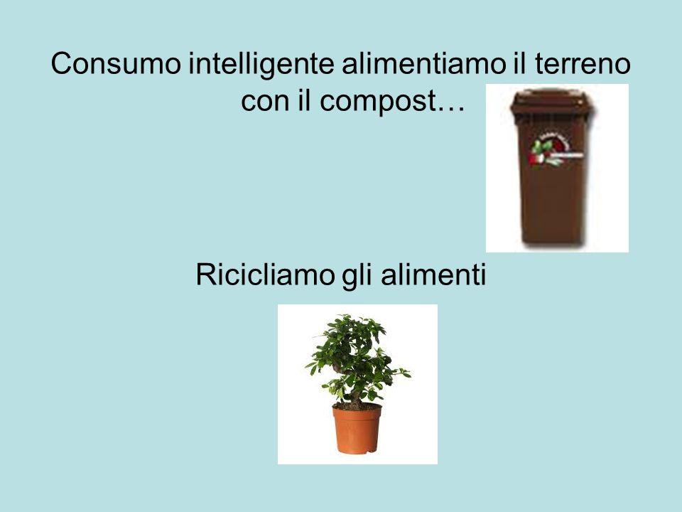 Consumo intelligente alimentiamo il terreno con il compost…