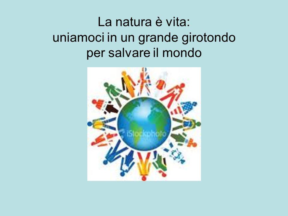 La natura è vita: uniamoci in un grande girotondo per salvare il mondo