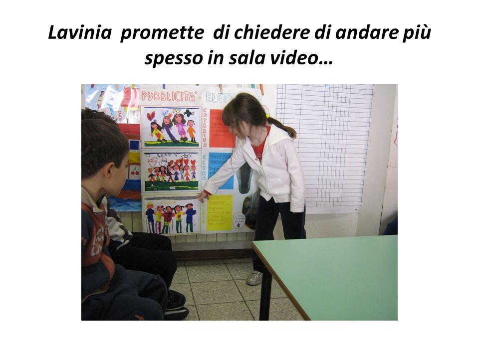 Lavinia promette di chiedere di andare più spesso in sala video…