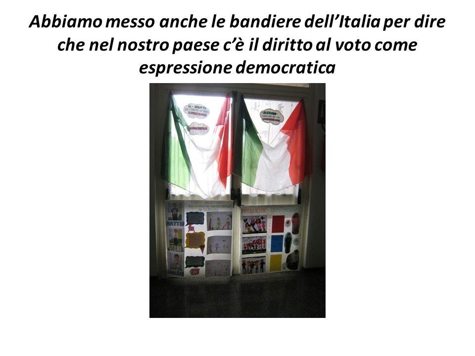 Abbiamo messo anche le bandiere dell'Italia per dire che nel nostro paese c'è il diritto al voto come espressione democratica