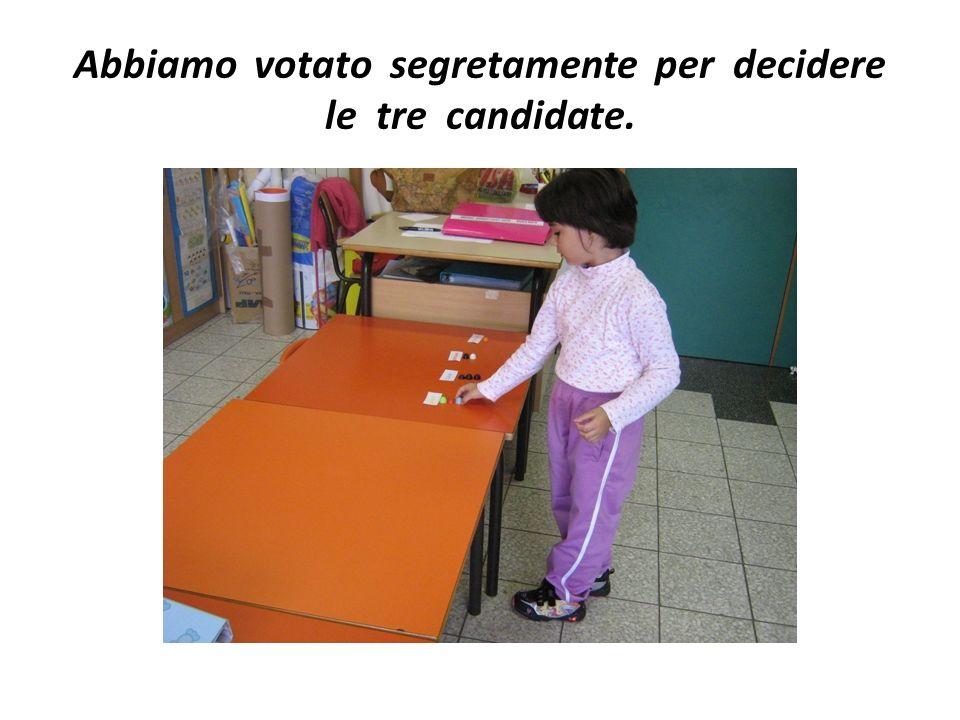 Abbiamo votato segretamente per decidere le tre candidate.
