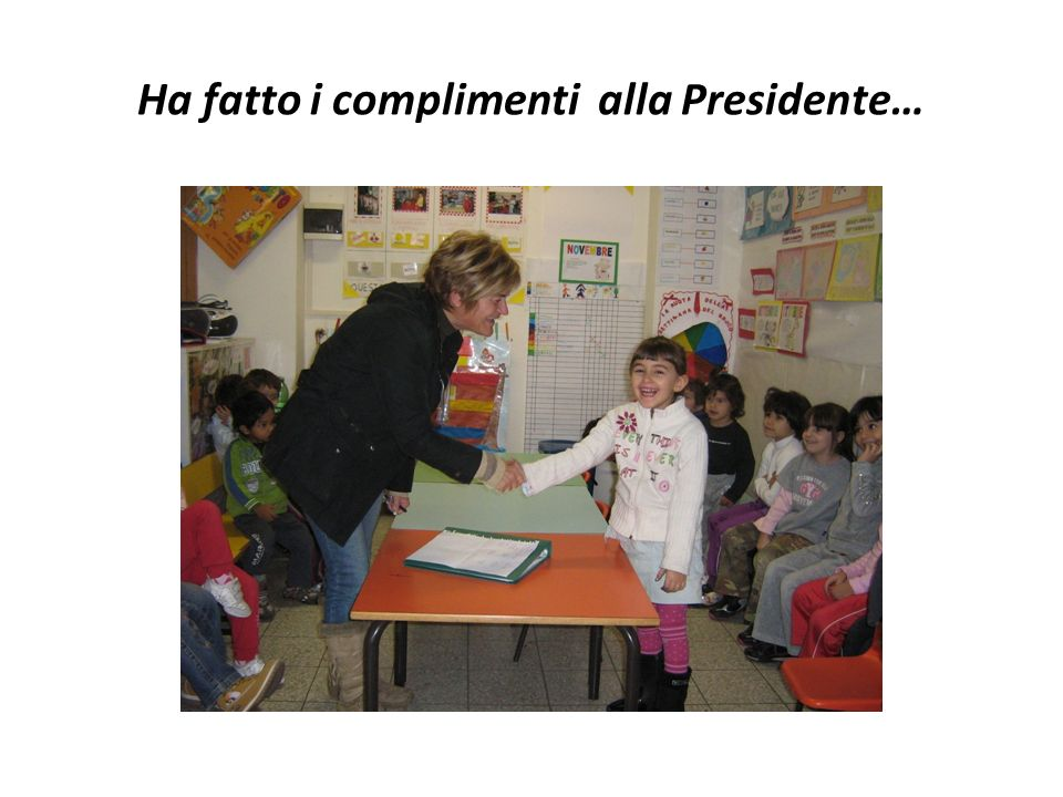 Ha fatto i complimenti alla Presidente…