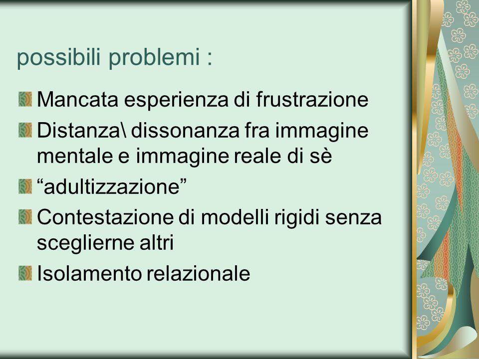 possibili problemi : Mancata esperienza di frustrazione