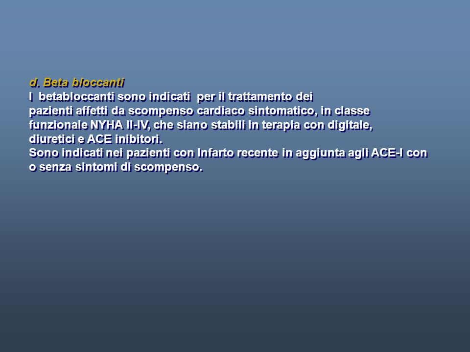 d. Beta bloccanti I betabloccanti sono indicati per il trattamento dei. pazienti affetti da scompenso cardiaco sintomatico, in classe.